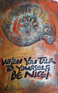 designer tile with quote :  When You Talk to Yourself, Be Nice!